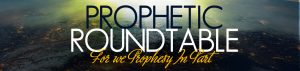 Prophetic Roundtable @ Online Gathering (Click to Join Us)